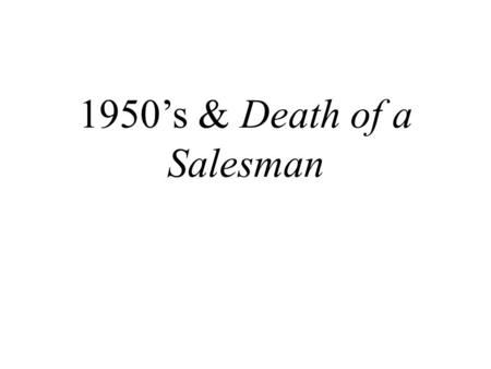 1950's & Death of a Salesman. The Economy In July of 1946 the government began to slowly ease out of control of the industries and the prices of goods.
