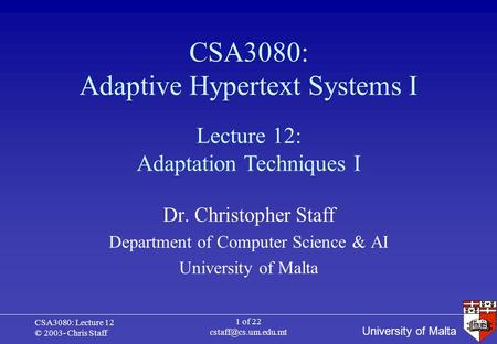 University of Malta CSA3080: Lecture 12 © 2003- Chris Staff 1 of 22 CSA3080: Adaptive Hypertext Systems I Dr. Christopher Staff Department.