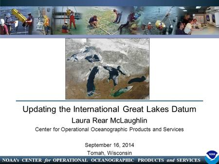 NOAA's CENTER for OPERATIONAL OCEANOGRAPHIC PRODUCTS and SERVICES Updating the International Great Lakes Datum Laura Rear McLaughlin Center for Operational.