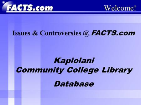 Welcome! Issues & FACTS.com Kapiolani Community College Library Database.