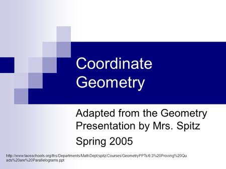 Coordinate Geometry Adapted from the Geometry Presentation by Mrs. Spitz Spring 2005