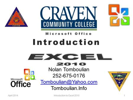 April 20141 Nolan Tomboulian 252-675-0176 Tomboulian.Info Microsoft Office Introduction Introduction to Excel 2010.