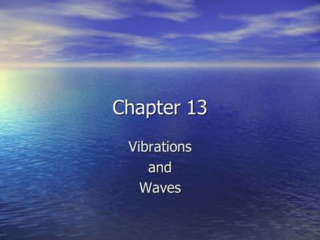 Chapter 13 VibrationsandWaves. Chapter 13 Objectives Hooke's Law Hooke's Law Simple Harmonic Motion Simple Harmonic Motion Elastic Potential Energy Elastic.
