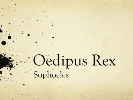 Oedipus Rex Sophocles. Works examine the depth of human despair and suffering He, however, was a happy, well to do man Won the most writing/dramatic competitions.
