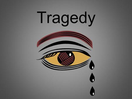 Tragedy. A play in which the main character suffers a downfall Heroes of tragedies are often royalty The downfall is usually a result of outside forces.
