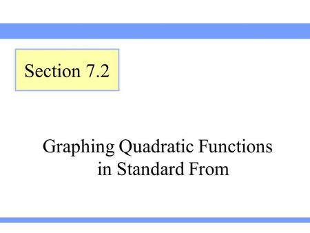 Graphing Quadratic Functions in Standard From Section 7.2.