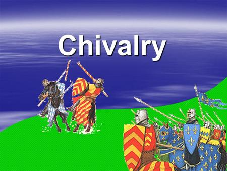 Chivalry. I.Knights/Nobles – fought with each other for control of land.