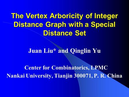 The Vertex Arboricity of Integer Distance Graph with a Special Distance Set Juan Liu* and Qinglin Yu Center for Combinatorics, LPMC Nankai University,