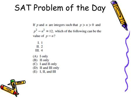 SAT Problem of the Day. 5.4 Completing the Square 5.4 Completing the Square Objectives: Use completing the square to solve a quadratic equation.