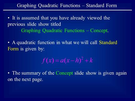 Graphing Quadratic Functions – Standard Form It is assumed that you have already viewed the previous slide show titled Graphing Quadratic Functions – Concept.