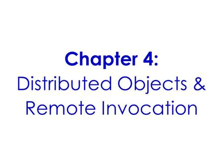 Distributed Objects & Remote Invocation
