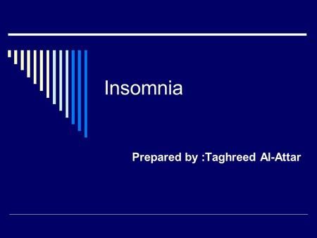 Insomnia Prepared by :Taghreed Al-Attar. What is insomnia?  Insomnia is a sleep disorder characterized by problems in a person's sleeping patterns and.