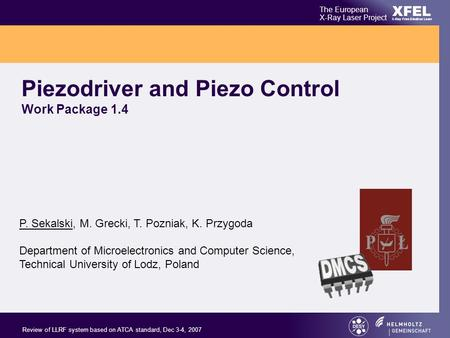 XFEL The European X-Ray Laser Project X-Ray Free-Electron Laser Review of LLRF system based on ATCA standard, Dec 3-4, 2007 Piezodriver and Piezo Control.
