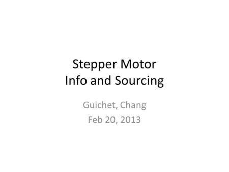 Stepper Motor Info and Sourcing Guichet, Chang Feb 20, 2013.