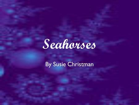 By Susie Christman Seahorses Appearance Seahorses come in many different colors and can also change colors to camouflage itself in its environment.