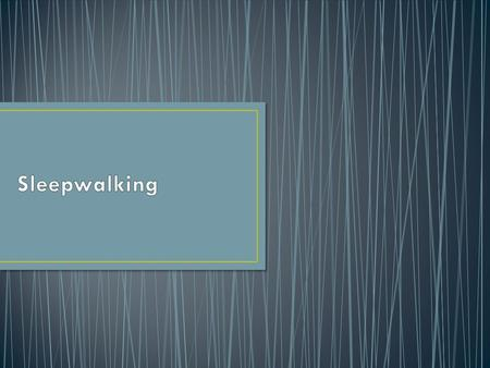 Sleepwalking is a sleep disorder characterised by walking or other movements while still asleep. Also known as somnambulism. The individual appears awake,