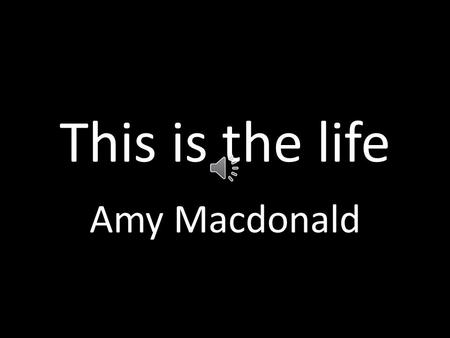 This is the life Amy Macdonald The wind whistles down The cold dark street tonight And the people they were dancing to the music vibe.