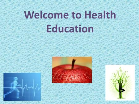 Welcome to Health Education. Objectives To define health and wellness To define health education and explain why it is important To be able to identify.