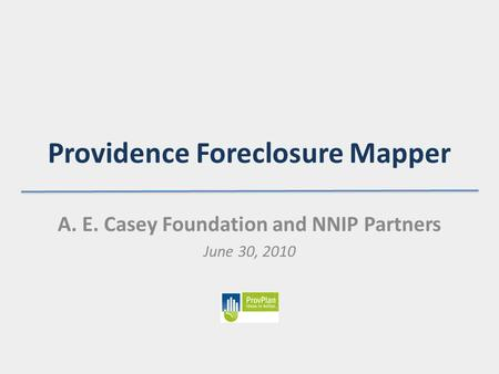 Providence Foreclosure Mapper A. E. Casey Foundation and NNIP Partners June 30, 2010.