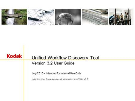 Unified Workflow Discovery Tool Version 3.2 User Guide July 2010 – Intended for Internal Use Only Note: this User Guide includes all information from V1.