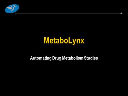 MetaboLynx Automating Drug Metabolism Studies. What is MetaboLynx? MetaboLynx is the application manager for automated processing and reporting of metabolism.