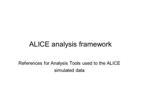 ALICE analysis framework References for Analysis Tools used to the ALICE simulated data.
