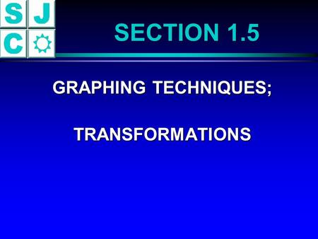 SECTION 1.5 GRAPHING TECHNIQUES; GRAPHING TECHNIQUES; TRANSFORMATIONS TRANSFORMATIONS.