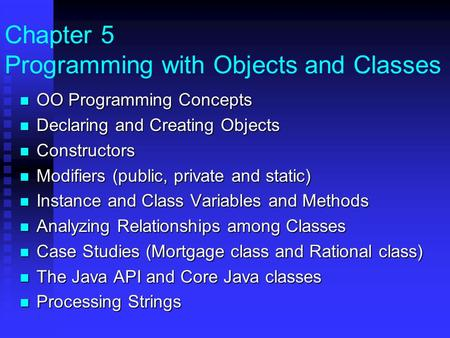 Chapter 5 Programming with Objects and Classes OO Programming Concepts OO Programming Concepts Declaring and Creating Objects Declaring and Creating Objects.