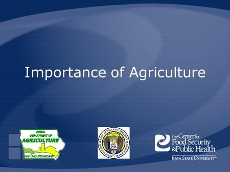 Importance of Agriculture. HSEMD, IDALS, CFSPH Animal Disease Emergency Local Response Preparedness, 2008.