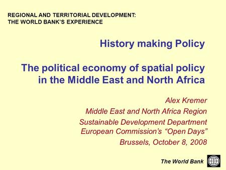 The World Bank History making Policy The political economy of spatial policy in the Middle East and North Africa REGIONAL AND TERRITORIAL DEVELOPMENT: