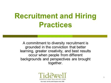 1 Recruitment and Hiring Practices A commitment to diversity recruitment is grounded in the conviction that better learning, greater creativity, and best.