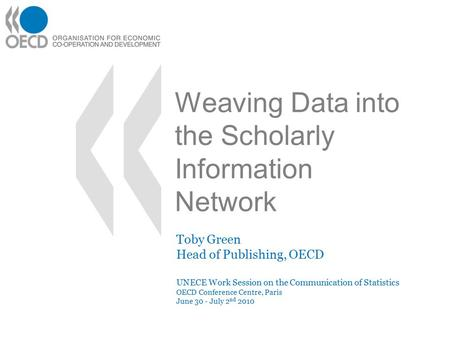 Weaving Data into the Scholarly Information Network UNECE Work Session on the Communication of Statistics OECD Conference Centre, Paris June 30 - July.