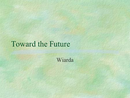 Toward the Future Wiarda. Comp Pol trends §follow elite & public opinion §so expect a lot more on post-comm? §Positive developments rekindle interest.