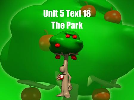 Unit 5 Text 18 The Park. Learn the following words before reading curve n. a line which has no straight part council n. a small group of persons to make.