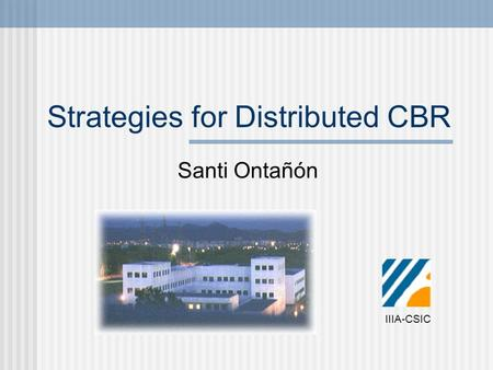 Strategies for Distributed CBR Santi Ontañón IIIA-CSIC.