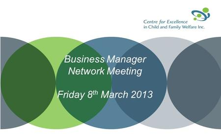 Business Manager Network Meeting Friday 8 th March 2013.