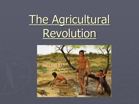"The Agricultural Revolution. Mesolithic (c. 8000 B.C.) ► ""Middle Stone"" age ► Herding animals ► Domesticated animals (for food, wool, transportation)"