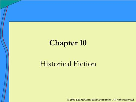 © 2004 The McGraw-Hill Companies. All rights reserved. Chapter 10 Historical Fiction.