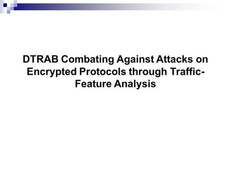 DTRAB Combating Against Attacks on Encrypted Protocols through Traffic- Feature Analysis.