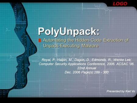 LOGOPolyUnpack: Automating the Hidden-Code Extraction of Unpack-Executing Malware Royal, P.; Halpin, M.; Dagon, D.; Edmonds, R.; Wenke Lee; Computer Security.