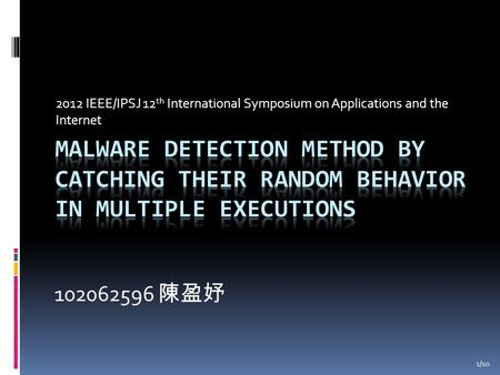 2012 IEEE/IPSJ 12 th International Symposium on Applications and the Internet 102062596 陳盈妤 1/10.