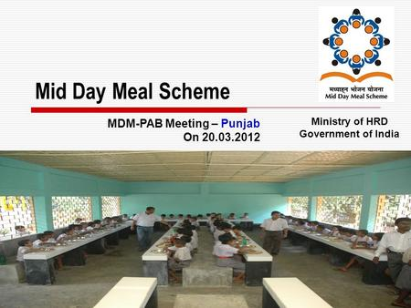 1 Mid Day Meal Scheme Ministry of HRD Government of India MDM-PAB Meeting – Punjab On 20.03.2012.