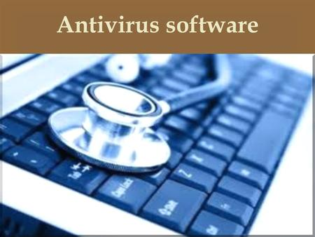  Antivirus software.  Antivirus software Introduction  A protective software designed to defend your computer against malicious software.  Malicious.
