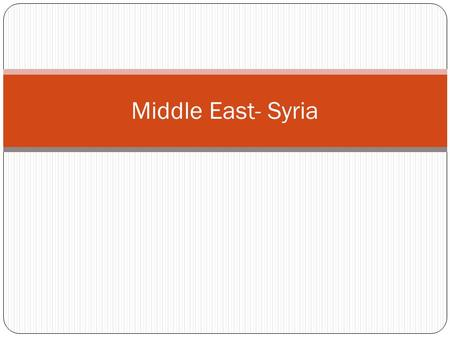Middle East- Syria. Geography, Culture and Social Situations Syria is located in the Middle East, bordering the Mediterranean Sea. It is situated between.