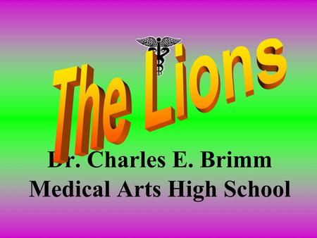 Dr. Charles E. Brimm Medical Arts High School. Welcome to Brimm! The Dr. Charles E. Brimm Medical Arts High School is a Camden City public magnet school.