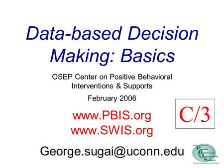 Data-based Decision Making: Basics OSEP Center on Positive Behavioral Interventions & Supports February 2006