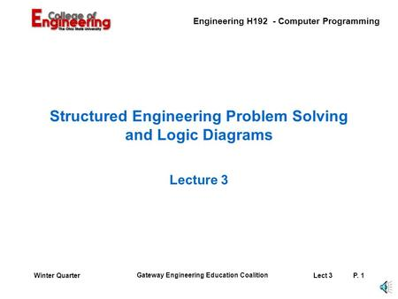 Engineering H192 - Computer Programming Gateway Engineering Education Coalition Lect 3P. 1Winter Quarter Structured Engineering Problem Solving and Logic.