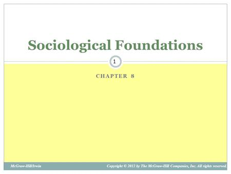 1 McGraw-Hill/IrwinCopyright © 2012 by The McGraw-Hill Companies, Inc. All rights reserved. CHAPTER 8 Sociological Foundations.