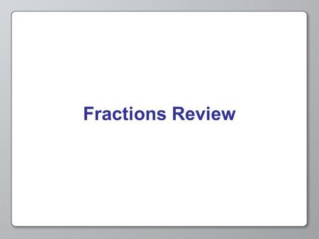 Fractions Review. Fractions A number in the form Numerator Denominator Or N D.
