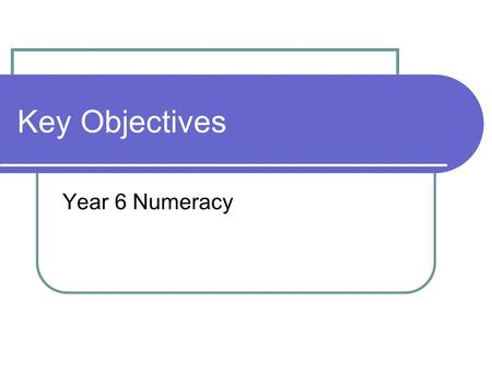 Key Objectives Year 6 Numeracy. Multiply and divide decimals by 10 and 100, and whole numbers by 1000. 7.5 x 100 =63.7 10 = 346 100=804 x 10 = Explain.